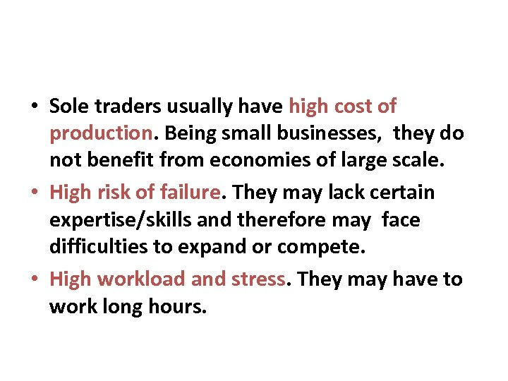 • Sole traders usually have high cost of production. Being small businesses, they