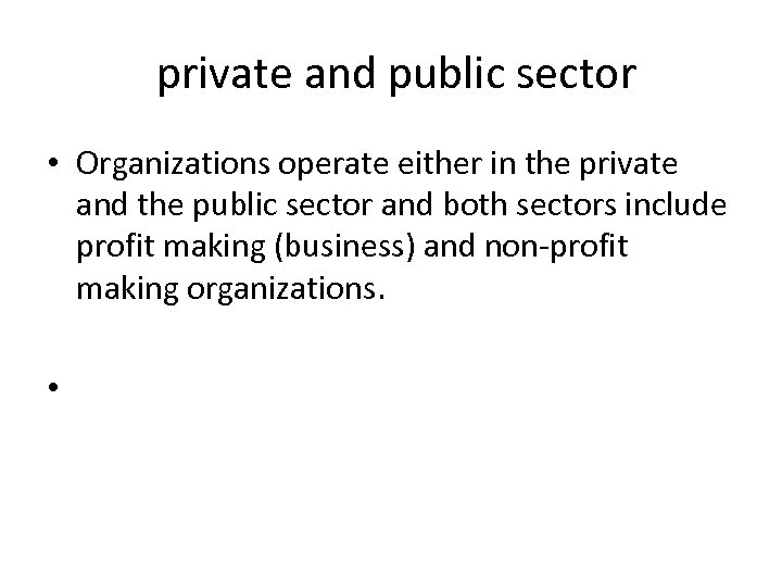 private and public sector • Organizations operate either in the private and the public