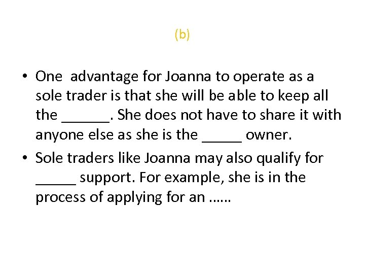 (b) • One advantage for Joanna to operate as a sole trader is that