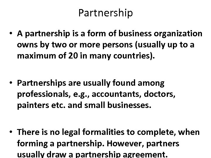 Partnership • A partnership is a form of business organization owns by two or