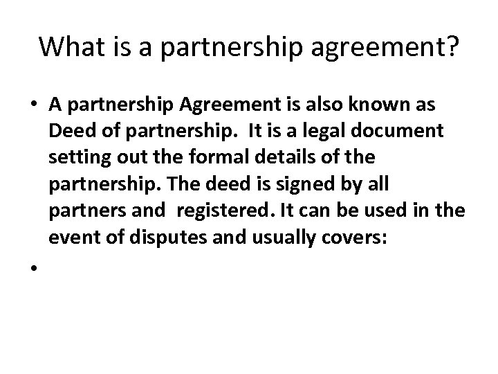 What is a partnership agreement? • A partnership Agreement is also known as Deed