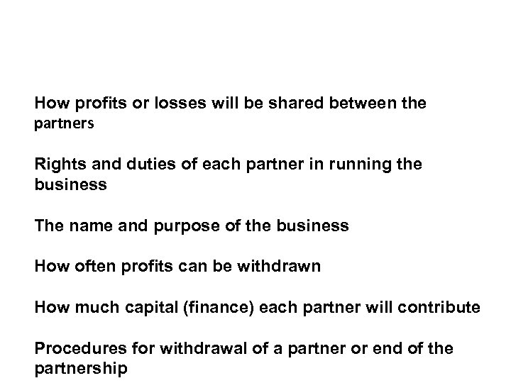 How profits or losses will be shared between the partners Rights and duties of