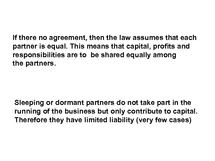 If there no agreement, then the law assumes that each partner is equal. This