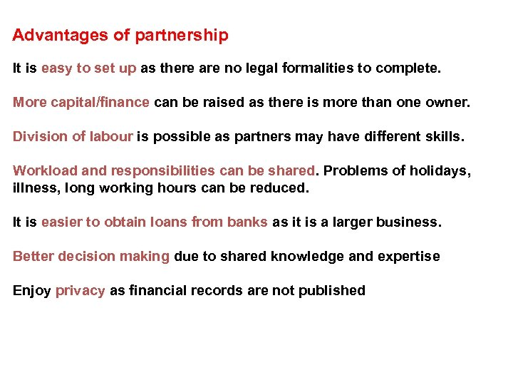 Advantages of partnership It is easy to set up as there are no legal