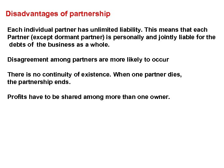 Disadvantages of partnership Each individual partner has unlimited liability. This means that each Partner