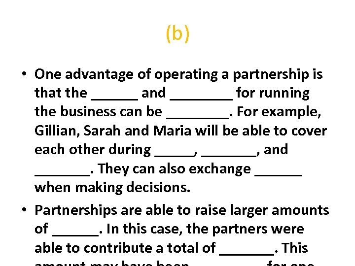 (b) • One advantage of operating a partnership is that the ______ and ____