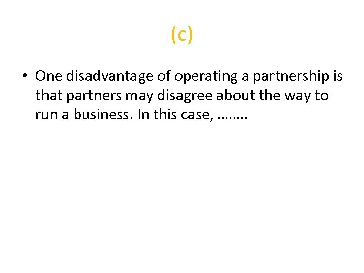(c) • One disadvantage of operating a partnership is that partners may disagree about