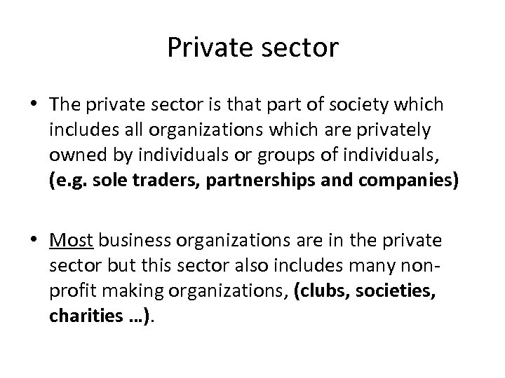 Private sector • The private sector is that part of society which includes all