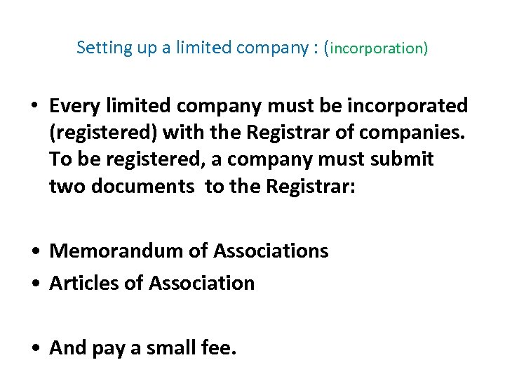 Setting up a limited company : (incorporation) • Every limited company must be incorporated