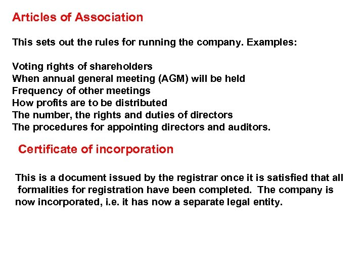Articles of Association This sets out the rules for running the company. Examples: Voting