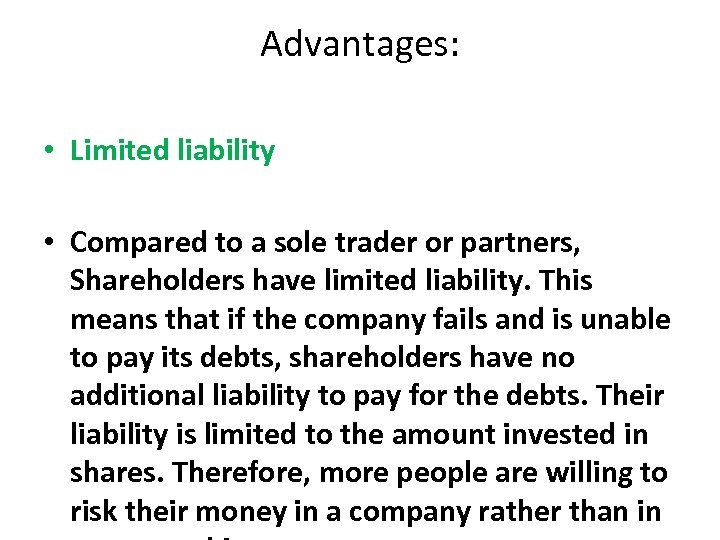 Advantages: • Limited liability • Compared to a sole trader or partners, Shareholders have