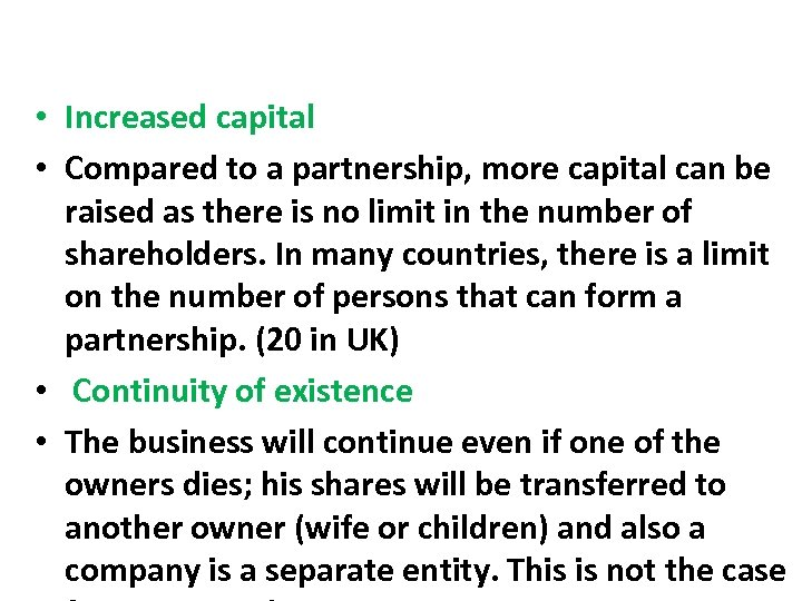 • Increased capital • Compared to a partnership, more capital can be raised