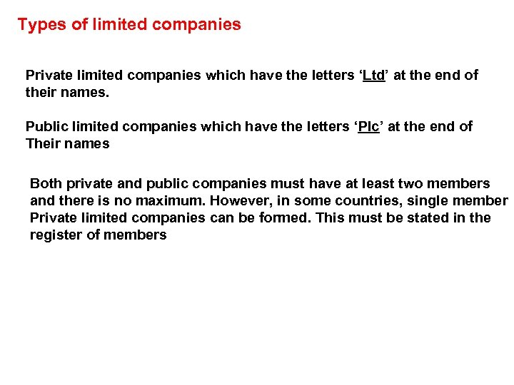 Types of limited companies Private limited companies which have the letters 'Ltd' at the