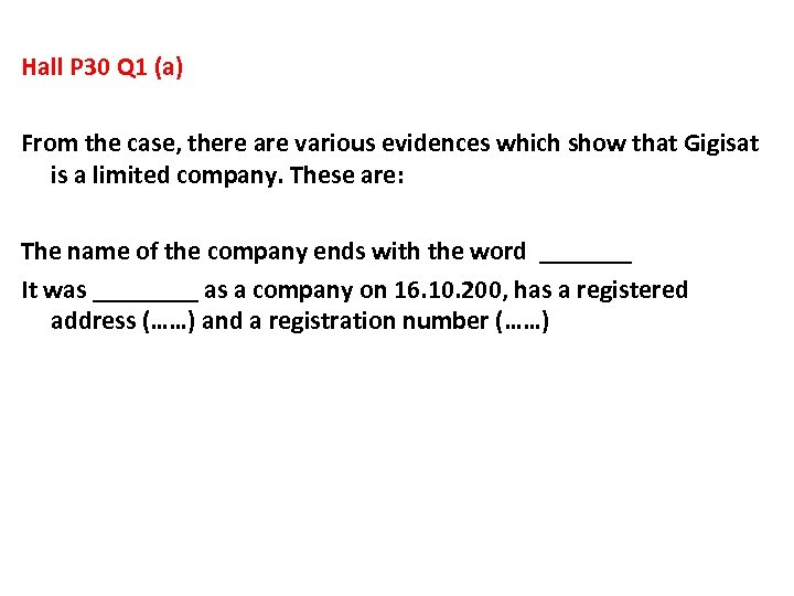 Hall P 30 Q 1 (a) From the case, there are various evidences which
