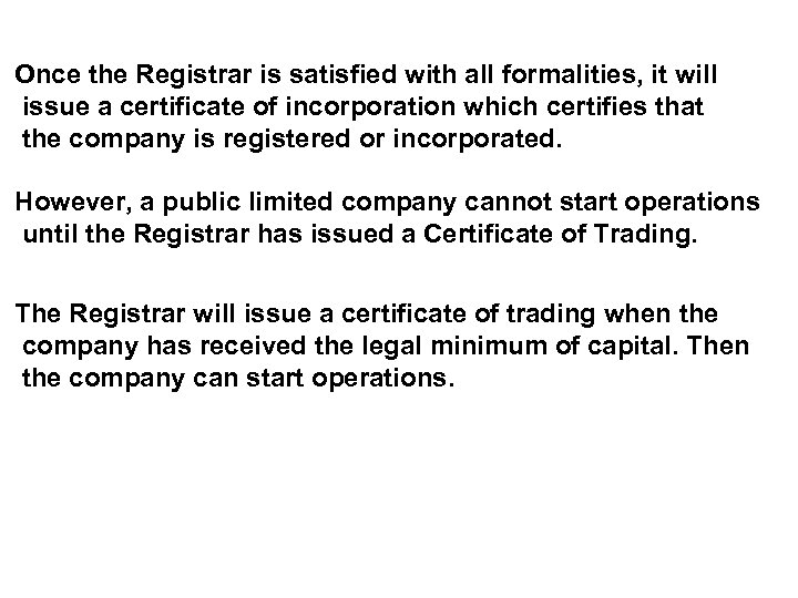 Once the Registrar is satisfied with all formalities, it will issue a certificate of