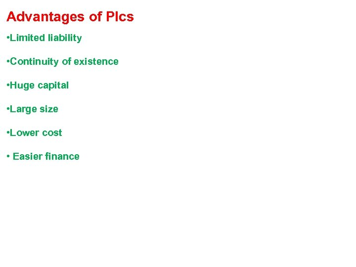 Advantages of Plcs • Limited liability • Continuity of existence • Huge capital •