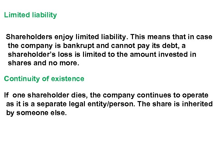 Limited liability Shareholders enjoy limited liability. This means that in case the company is