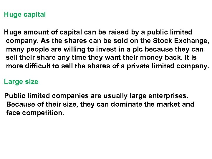 Huge capital Huge amount of capital can be raised by a public limited company.