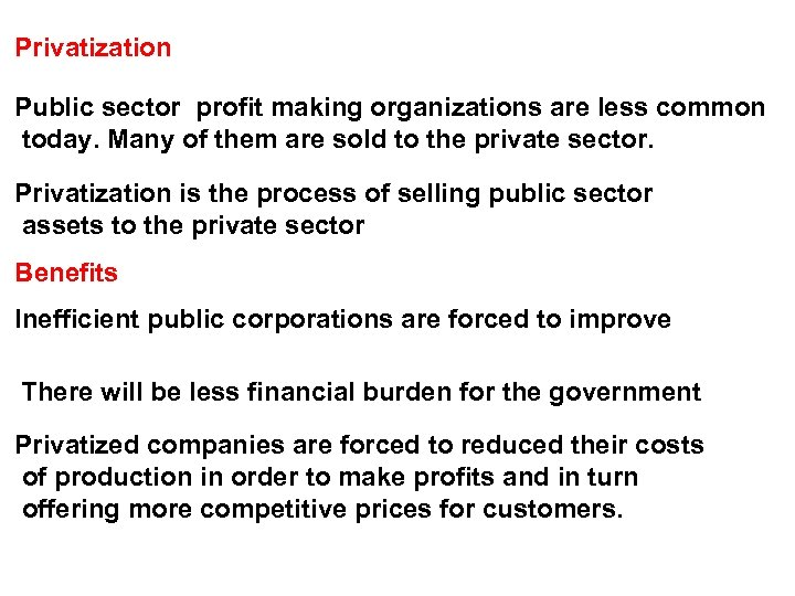 Privatization Public sector profit making organizations are less common today. Many of them are