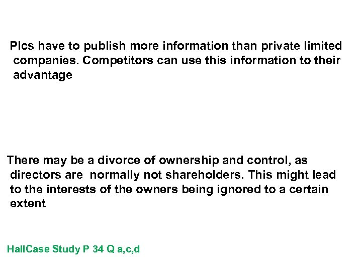 Plcs have to publish more information than private limited companies. Competitors can use this