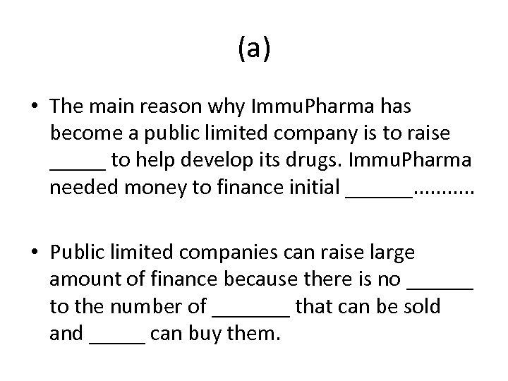 (a) • The main reason why Immu. Pharma has become a public limited company