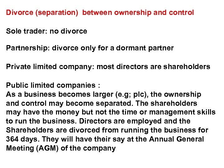 Divorce (separation) between ownership and control Sole trader: no divorce Partnership: divorce only for