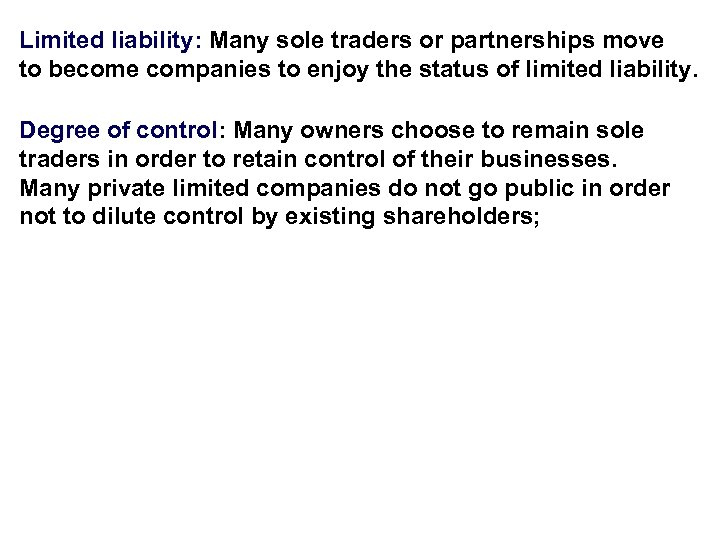 Limited liability: Many sole traders or partnerships move to become companies to enjoy the