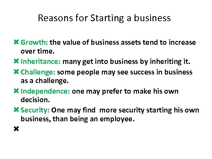 Reasons for Starting a business Growth: the value of business assets tend to increase