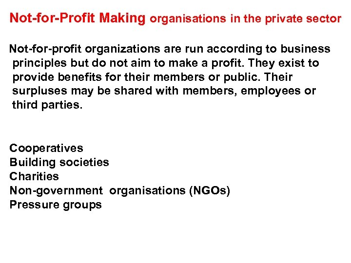 Not-for-Profit Making organisations in the private sector Not-for-profit organizations are run according to business
