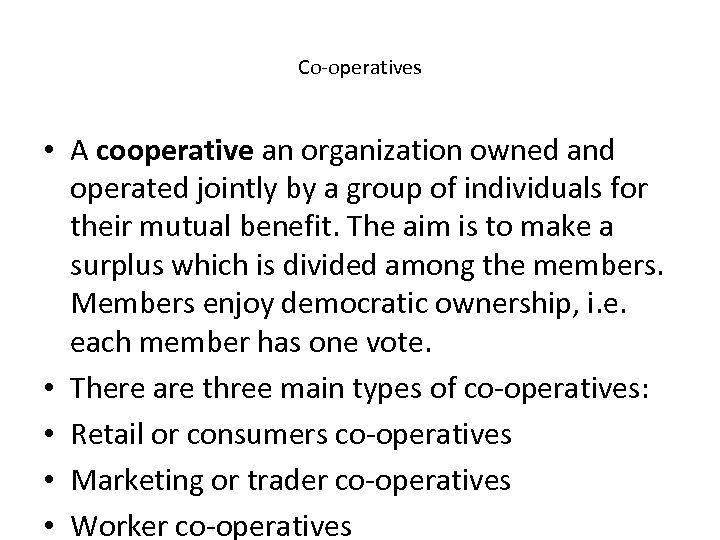 Co-operatives • A cooperative an organization owned and operated jointly by a group of