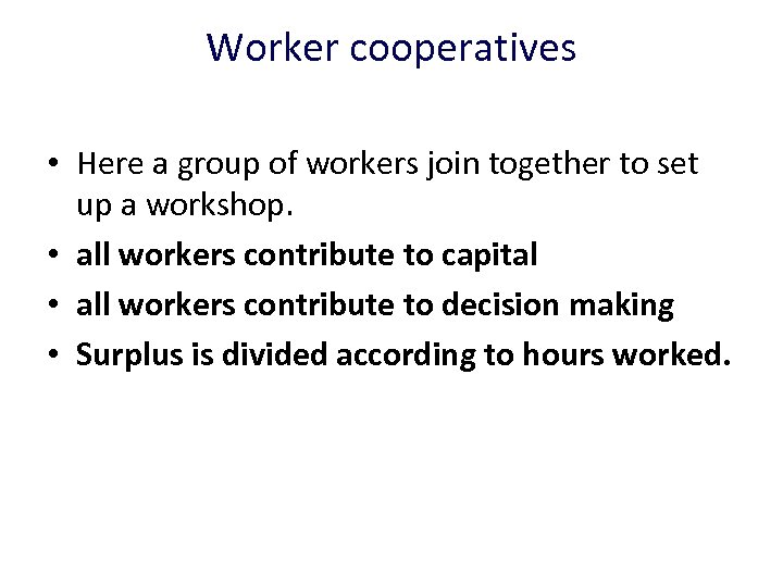 Worker cooperatives • Here a group of workers join together to set up a