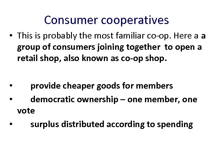 Consumer cooperatives • This is probably the most familiar co-op. Here a a group