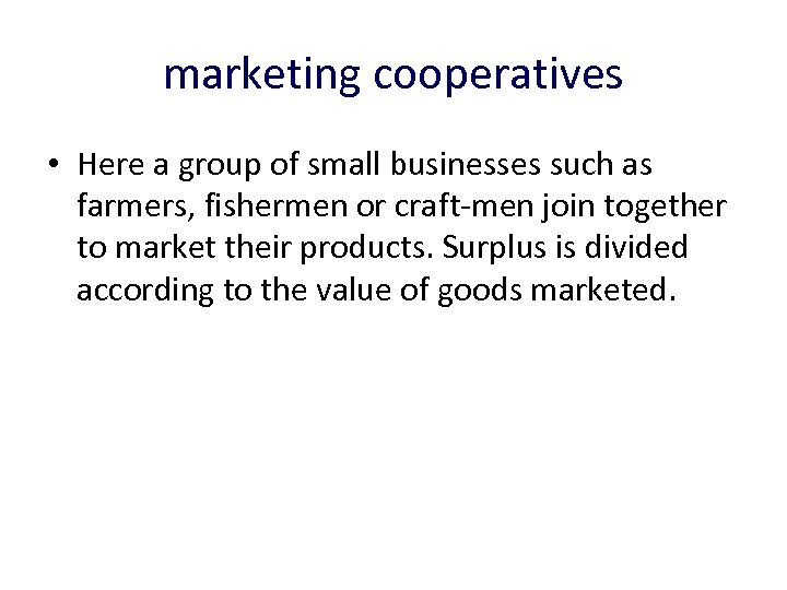 marketing cooperatives • Here a group of small businesses such as farmers, fishermen or
