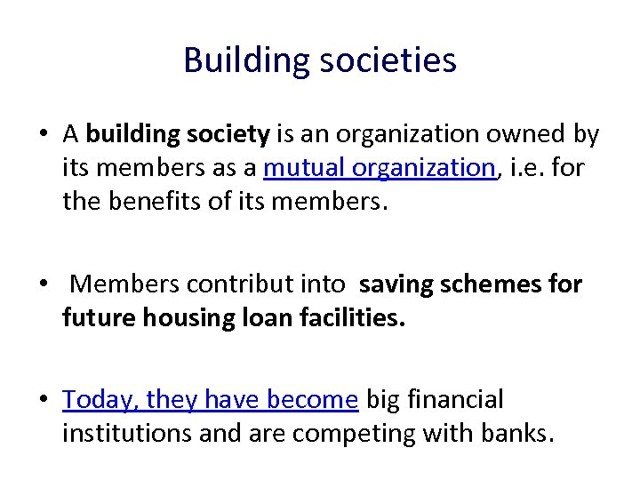 Building societies • A building society is an organization owned by its members as