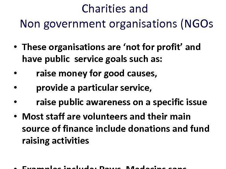 Charities and Non government organisations (NGOs • These organisations are 'not for profit' and