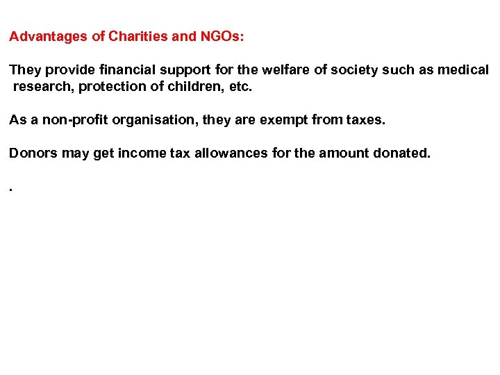 Advantages of Charities and NGOs: They provide financial support for the welfare of society