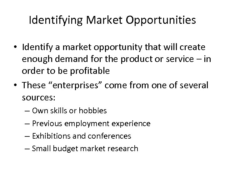 Identifying Market Opportunities • Identify a market opportunity that will create enough demand for