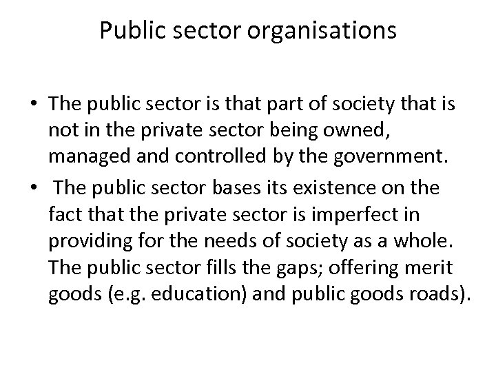 Public sector organisations • The public sector is that part of society that is