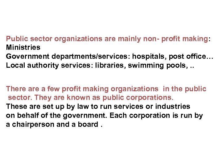 Public sector organizations are mainly non- profit making: Ministries Government departments/services: hospitals, post office…