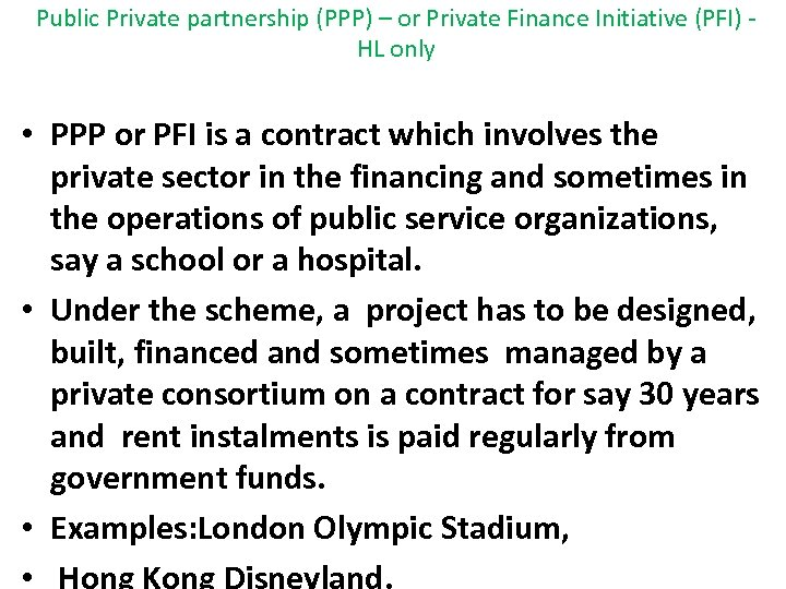 Public Private partnership (PPP) – or Private Finance Initiative (PFI) HL only • PPP