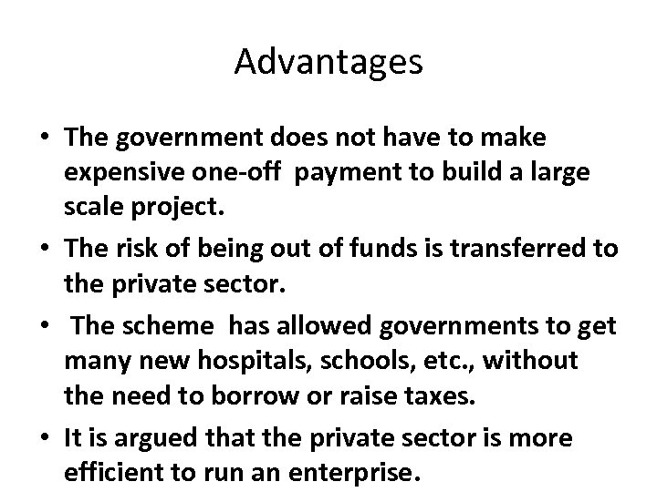 Advantages • The government does not have to make expensive one-off payment to build