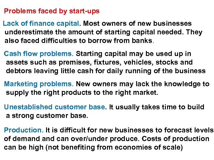 Problems faced by start-ups Lack of finance capital. Most owners of new businesses underestimate
