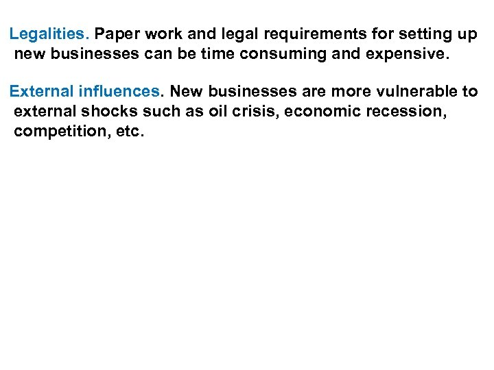 Legalities. Paper work and legal requirements for setting up new businesses can be time