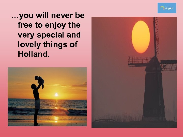 …you will never be free to enjoy the very special and lovely things of