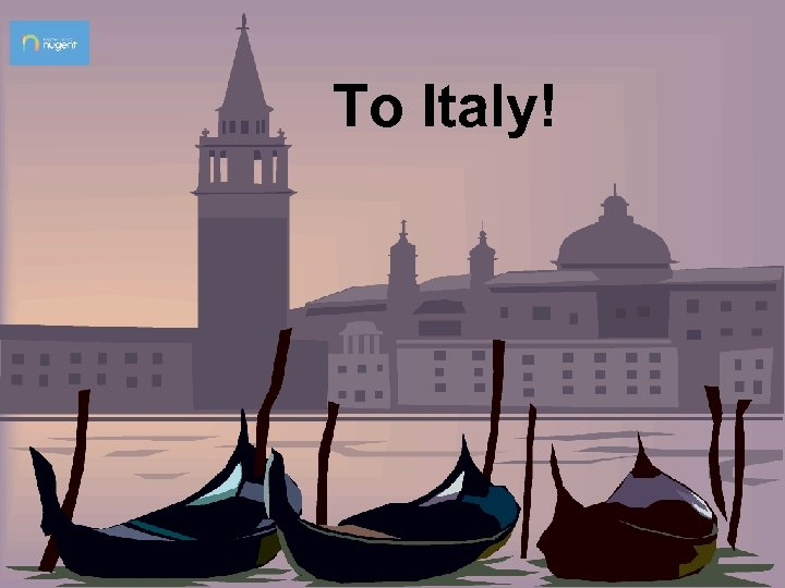 To Italy!