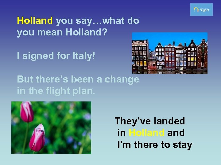 Holland you say…what do you mean Holland? I signed for Italy! But there's been