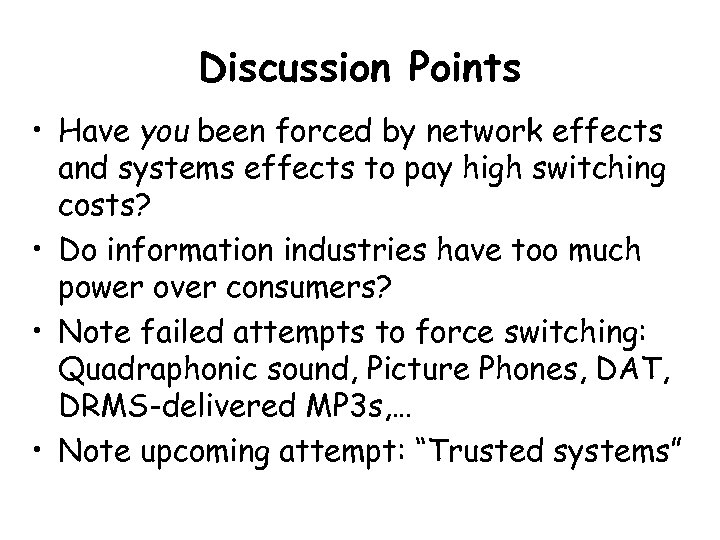 Discussion Points • Have you been forced by network effects and systems effects to