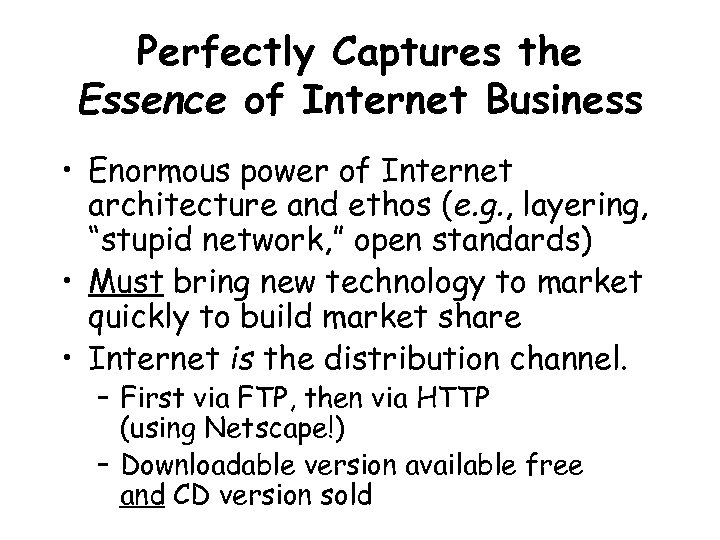Perfectly Captures the Essence of Internet Business • Enormous power of Internet architecture and