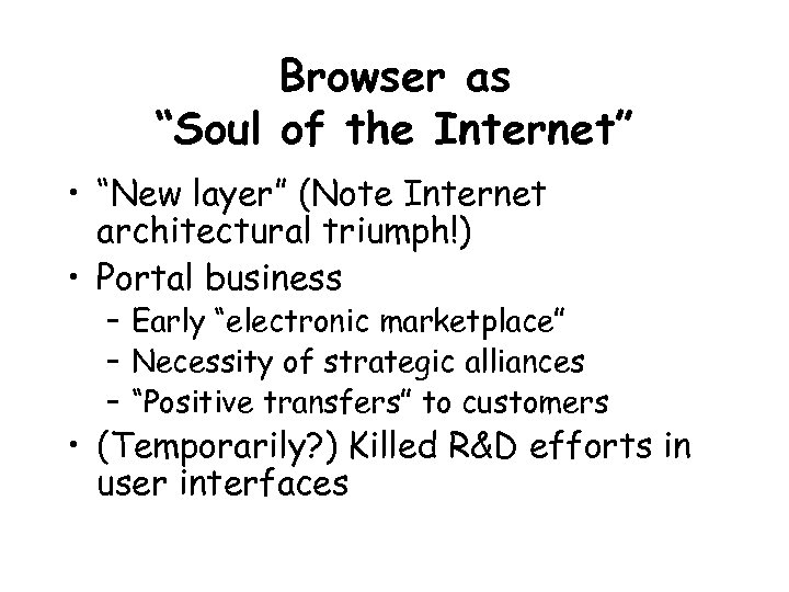 "Browser as ""Soul of the Internet"" • ""New layer"" (Note Internet architectural triumph!) •"
