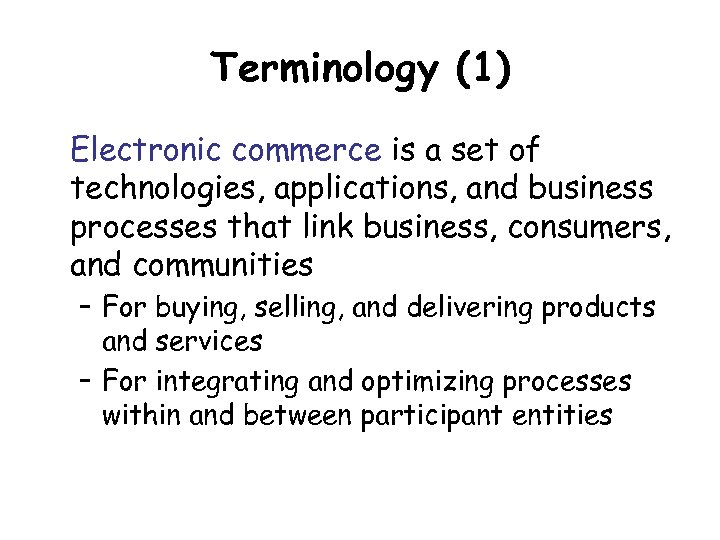 Terminology (1) Electronic commerce is a set of technologies, applications, and business processes that